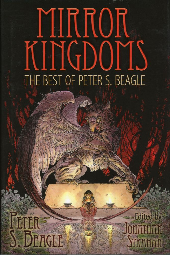 MIRROR KINGDOMS: THE BEST OF PETER S. BEAGLE ... Edited by Jonathan Strahan. Peter Beagle.