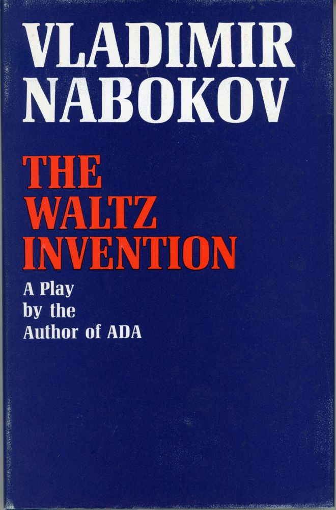 THE WALTZ INVENTION: A PLAY IN THREE ACTS. Vladimir Nabokov.