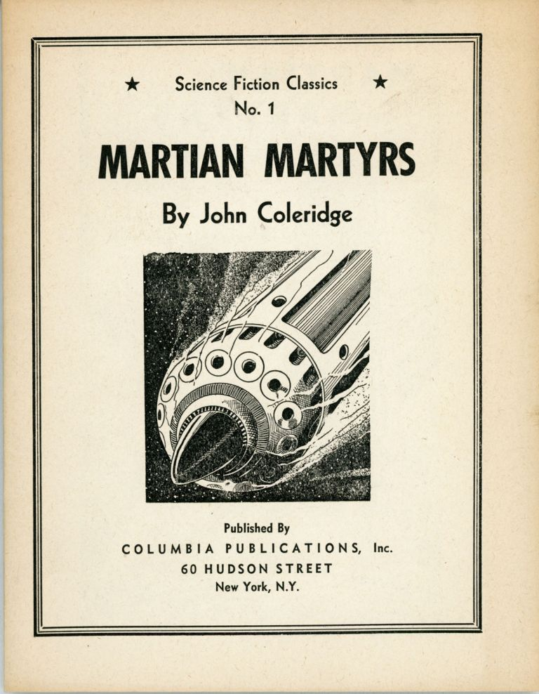 SCIENCE FICTION CLASSICS: MARTIAN MARTYRS, VALLEY OF PRETENDERS, THE MACHINE THAT THOUGHT, THE NEW LIFE, THE VOICE COMMANDS and RHYTHM RIDES THE ROCKET. Earl, Otto Binder, John Coleridge, William Callahan, Dennis Clive, Bob Olsen, John Russell Fearn, Raymond Z. Gallun.