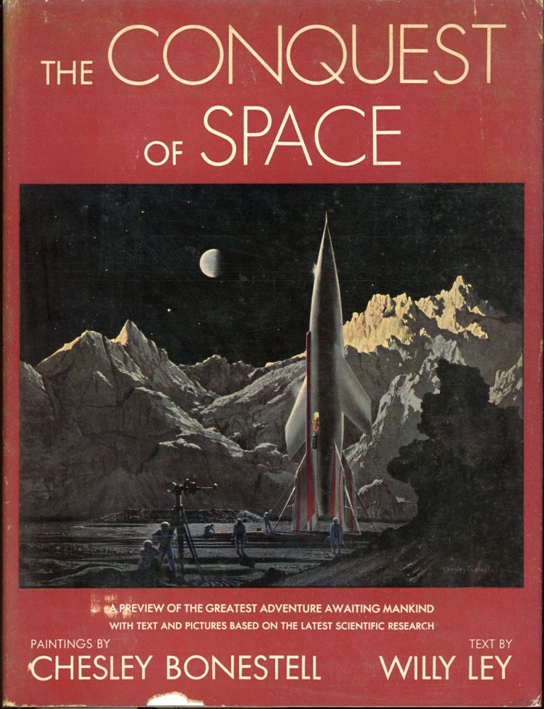 THE CONQUEST OF SPACE. Paintings by Chesley Bonestell. Text by Willy Ley. Willy Ley, Chesley Bonestell.