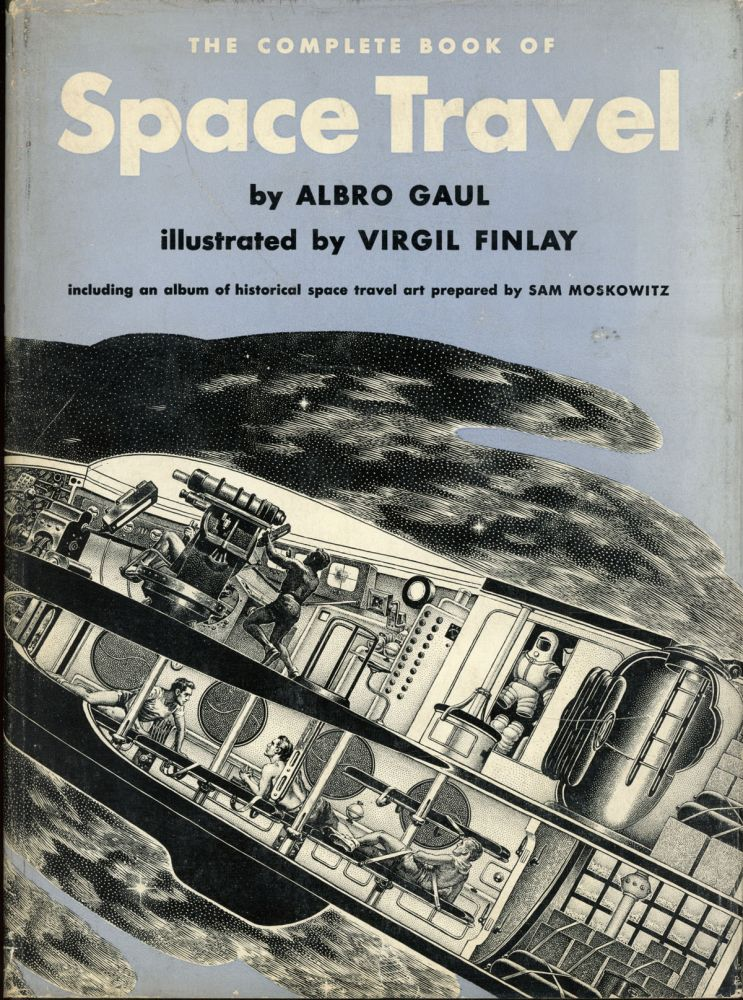 THE COMPLETE BOOK OF SPACE TRAVEL ... Including an Album of Historical Space Travel Art Prepared by Sam Moskowitz. Albro T. Gaul.