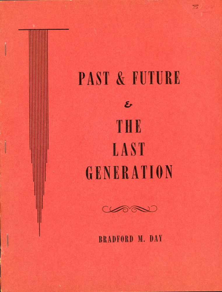 PAST AND FUTURE & THE LAST GENERATION. Bradford M. Day.