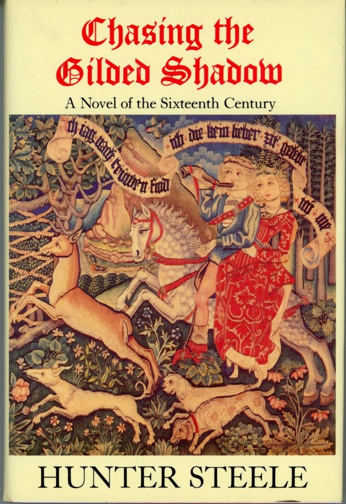 CHASING THE GILDED SHADOW: A TALE OF THE TIME OF JAMES IV OF SCOTLAND. Hunter Steele.