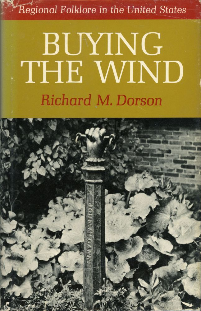 BUYING THE WIND: REGIONAL FOLKLORE IN THE UNITED STATES. Richard M. Dorson.