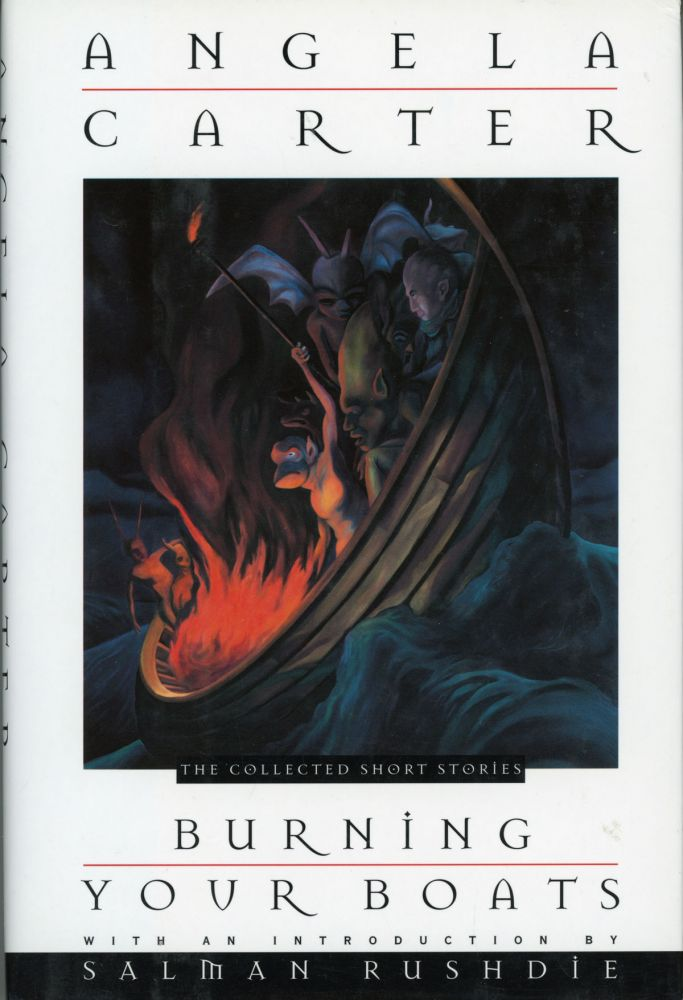 BURNING YOUR BOATS: THE COLLECTED SHORT STORIES ... With an Introduction by Salman Rushdie. Angela Carter.