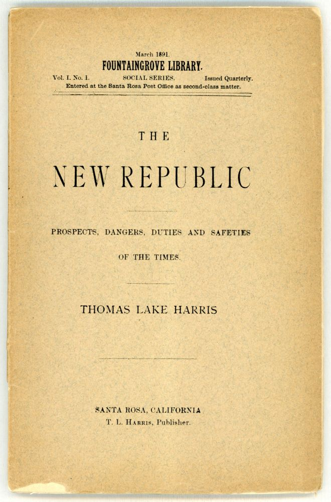 THE NEW REPUBLIC: A DISCOURSE OF THE PROSPECTS, DANGERS, DUTIES AND SAFETIES OF THE TIMES. Thomas Lake Harris.