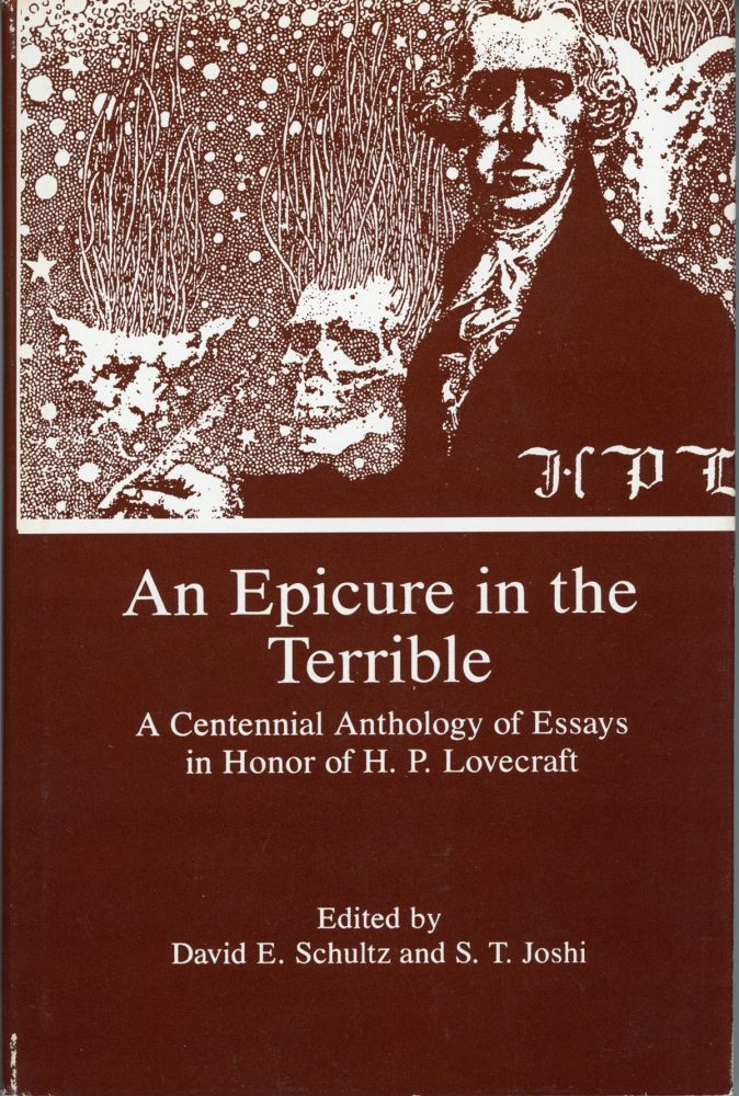 AN EPICURE IN THE TERRIBLE: A CENTENNIAL ANTHOLOGY OF ESSAYS IN HONOR OF H. P. LOVECRAFT. Howard Phillips Lovecraft, David E. Schultz, S. T. Joshi.