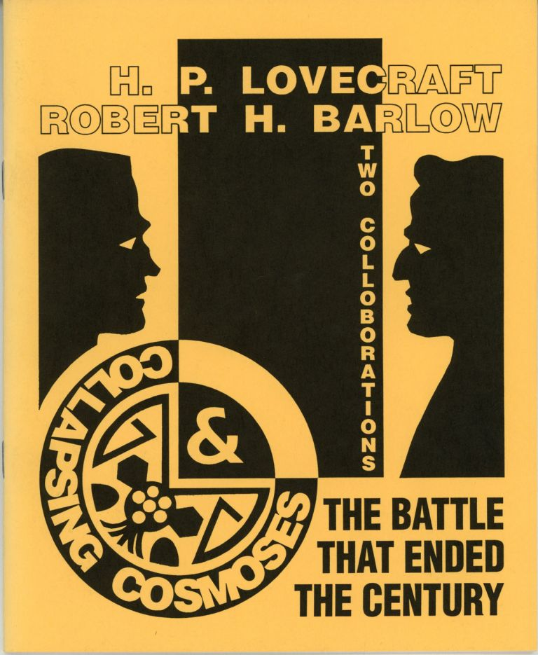 THE BATTLE THAT ENDED THE CENTURY [and] COLLAPSING COSMOSES. Lovecraft, Robert H. Barlow.