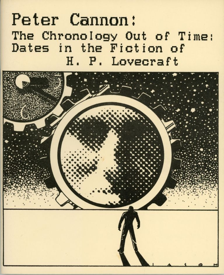 THE CHRONOLOGY OUT OF TIME: DATES IN THE FICTION OF H. P. LOVECRAFT. Howard Phillips Lovecraft, Peter Cannon.