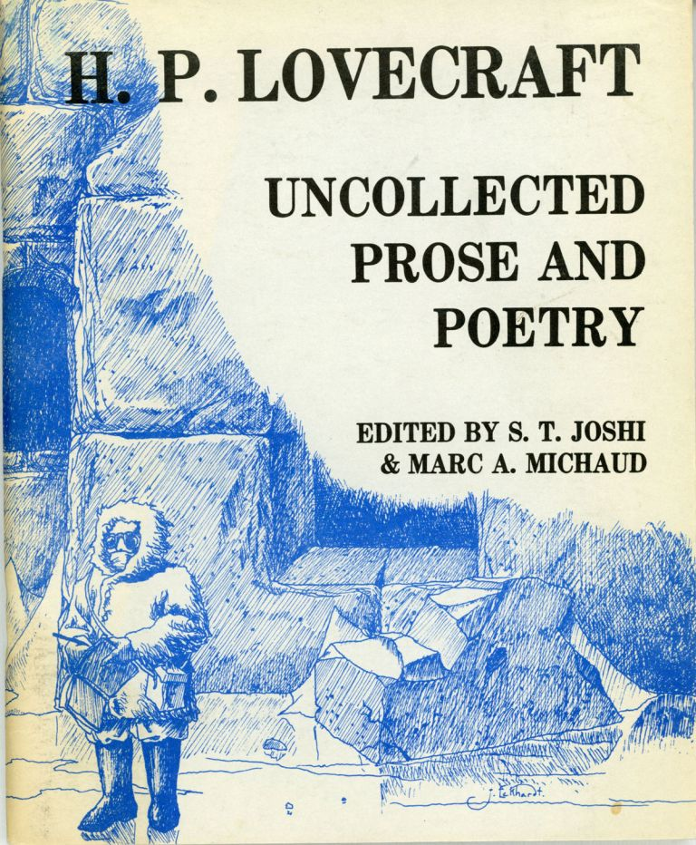 UNCOLLECTED PROSE AND POETRY. Edited by S. T. Joshi & Marc A. Michaud. Lovecraft.