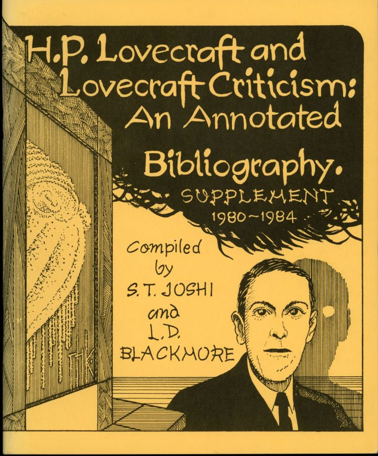 H. P. LOVECRAFT AND LOVECRAFT CRITICISM: AN ANNOTATED BIBLIOGRAPHY. SUPPLEMENT 1980-1984. Howard Phillips Lovecraft, S. T. and Joshi, B. Blackmore.