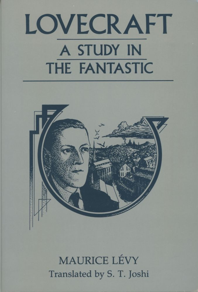 LOVECRAFT: A STUDY IN THE FANTASTIC ... Translated by S. T. Joshi. Howard Phillips Lovecraft, Maurice Lévy.