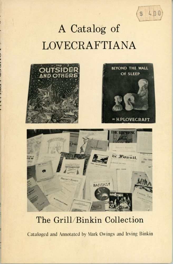 A CATALOG OF LOVECRAFTIANA: THE GRILL / BINKIN COLLECTION. Howard Phillips Lovecraft, Mark Owings, Irving Binkin.