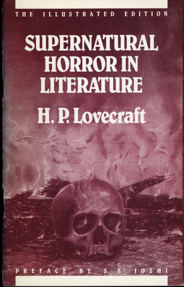 SUPERNATURAL HORROR IN LITERATURE ... Preface by S. T. Joshi. Art by Dives Hands. The Illustrated Edition. Lovecraft.