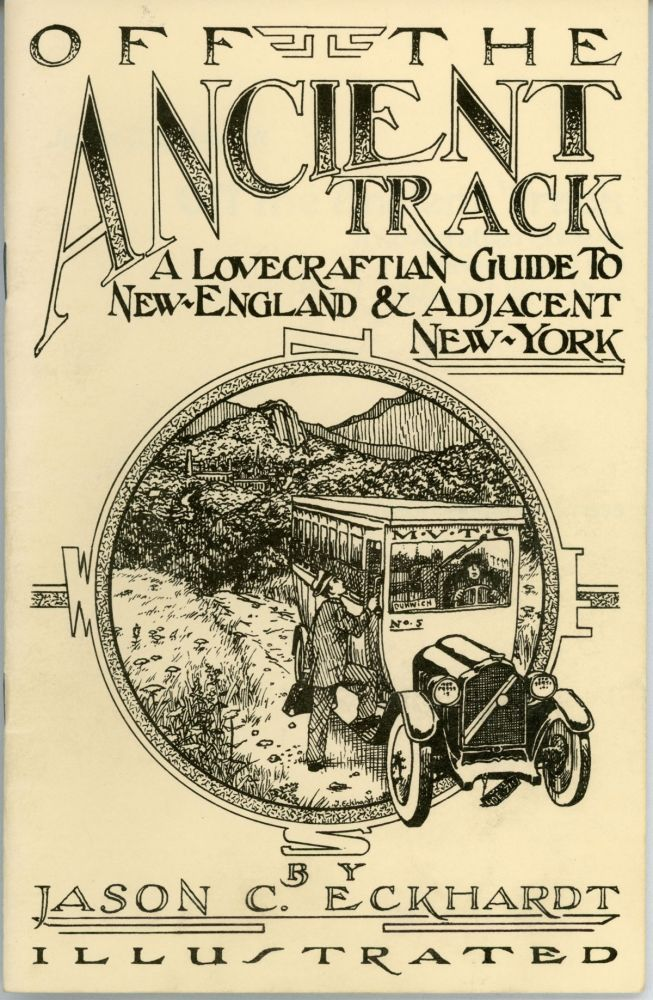 OFF THE ANCIENT TRACK: A LOVECRAFTIAN GUIDE TO NEW-ENGLAND AND ADJACENT NEW-YORK. Howard Phillips Lovecraft, Jason C. Eckhardt.