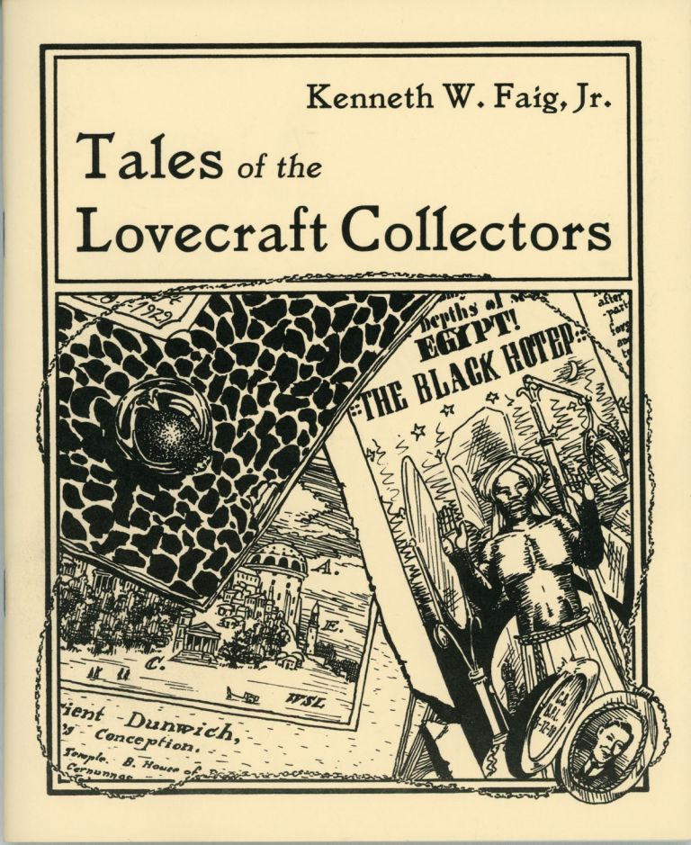 TALES OF THE LOVECRAFT COLLECTORS. Kenneth W. Faig, Jr.