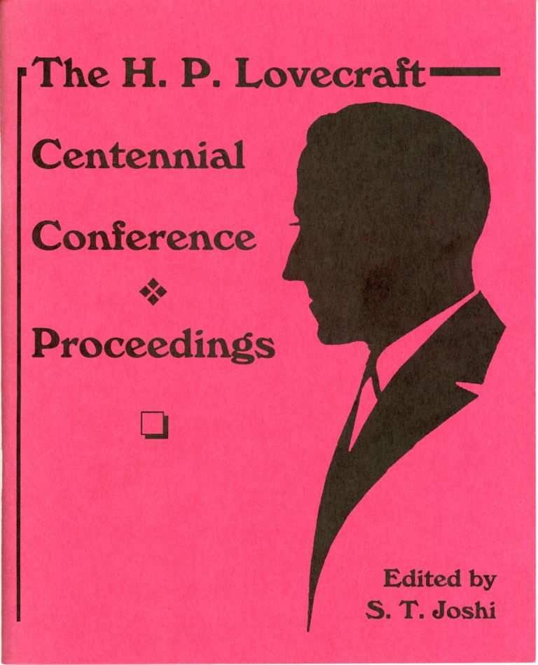 THE H. P. LOVECRAFT CENTENNIAL CONFERENCE PROCEEDINGS. Howard Phillips Lovecraft, S. T. Joshi.
