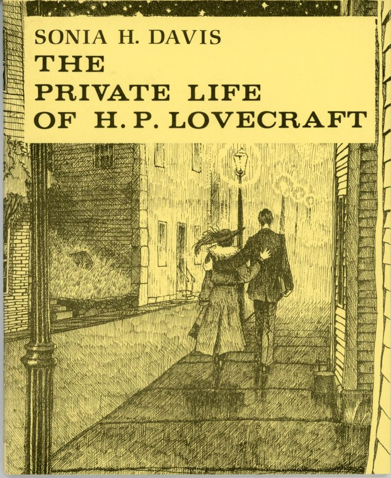 THE PRIVATE LIFE OF H. P. LOVECRAFT. Howard Phillips Lovecraft, Sonia H. Davis.