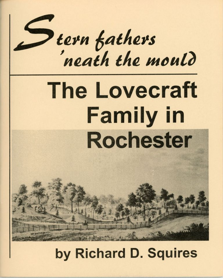 STERN FATHERS 'NEATH THE MOULD: THE LOVECRAFT FAMILY IN ROCHESTER. Howard Phillips Lovecraft, Richard D. Squires.
