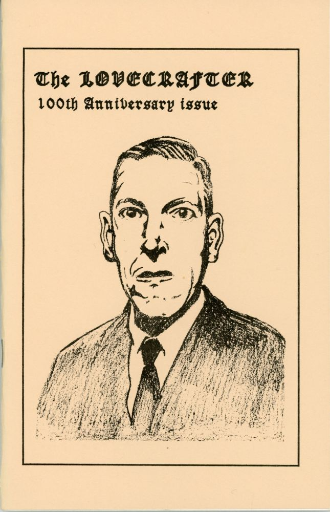 THE LOVECRAFTER -- 100TH ANNIVERSARY ISSUE: AN ANTHOLOGY IN CELEBRATION OF THE CENTENNIAL OF THE BIRTH OF H. P. LOVECRAFT. Howard Phillips Lovecraft, David Barker.