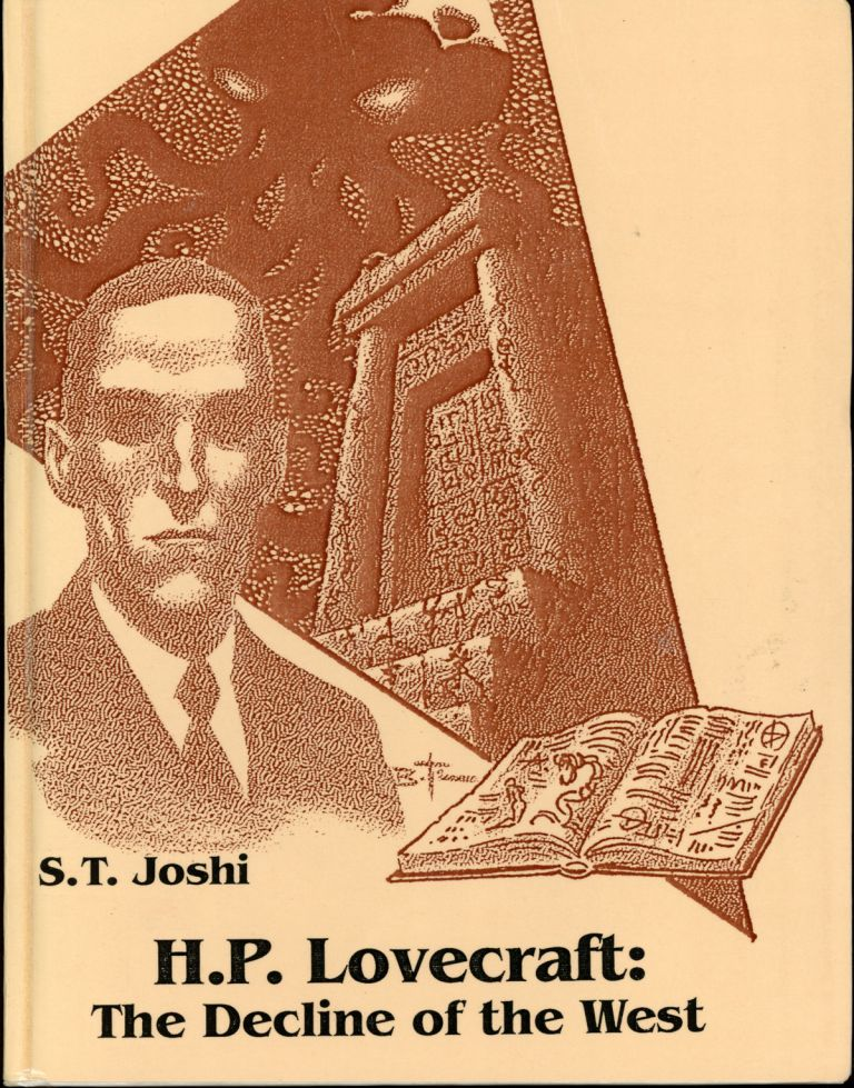 H. P. LOVECRAFT: THE DECLINE OF THE WEST. Howard Phillips Lovecraft, S. T. Joshi.