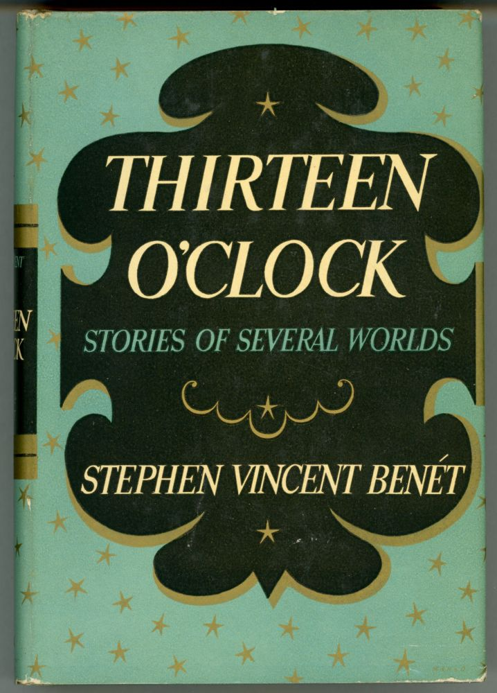 THIRTEEN O'CLOCK: STORIES OF SEVERAL WORLDS. Stephen Vincent Benet.