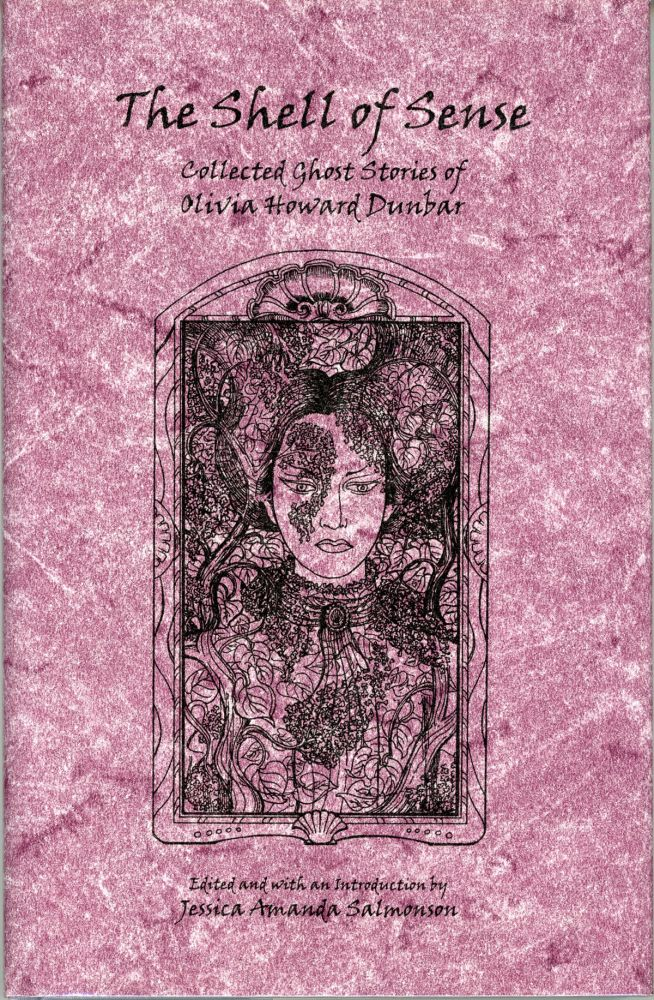 THE SHELL OF SENSE: COLLECTED GHOST STORIES OF OLIVIA HOWARD DUNBAR. Edited, with an Introduction by Jessica Amanda Salmonson. Olivia Howard Dunbar.