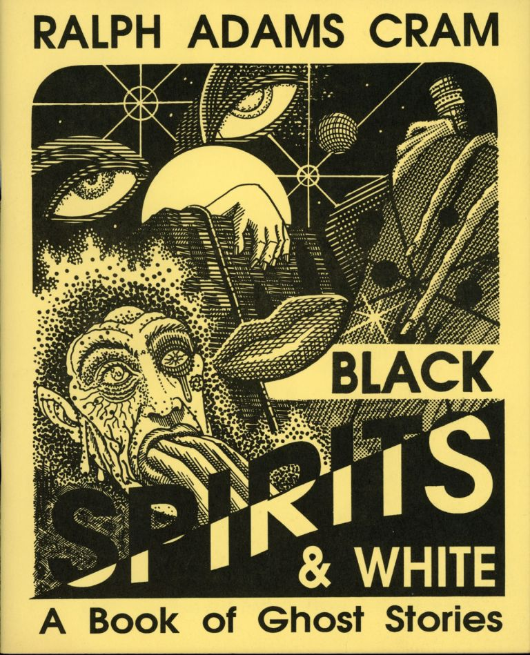 BLACK SPIRITS & WHITE: A BOOK OF GHOST STORIES. Ralph Adams Cram.