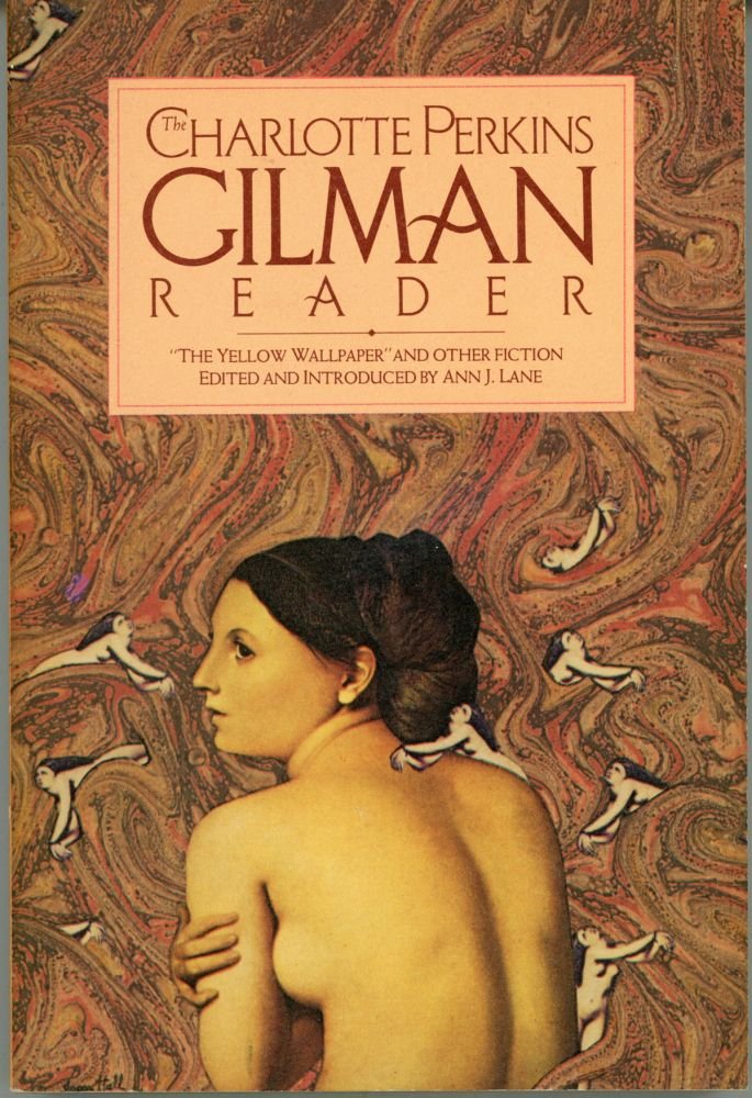 """THE CHARLOTTE PERKINS GILMAN READER: """"THE YELLOW WALLPAPER"""" AND OTHER FICTION. Edited and Introduced by Ann J. Lane. Charlotte Perkins Stetson Gilman."""