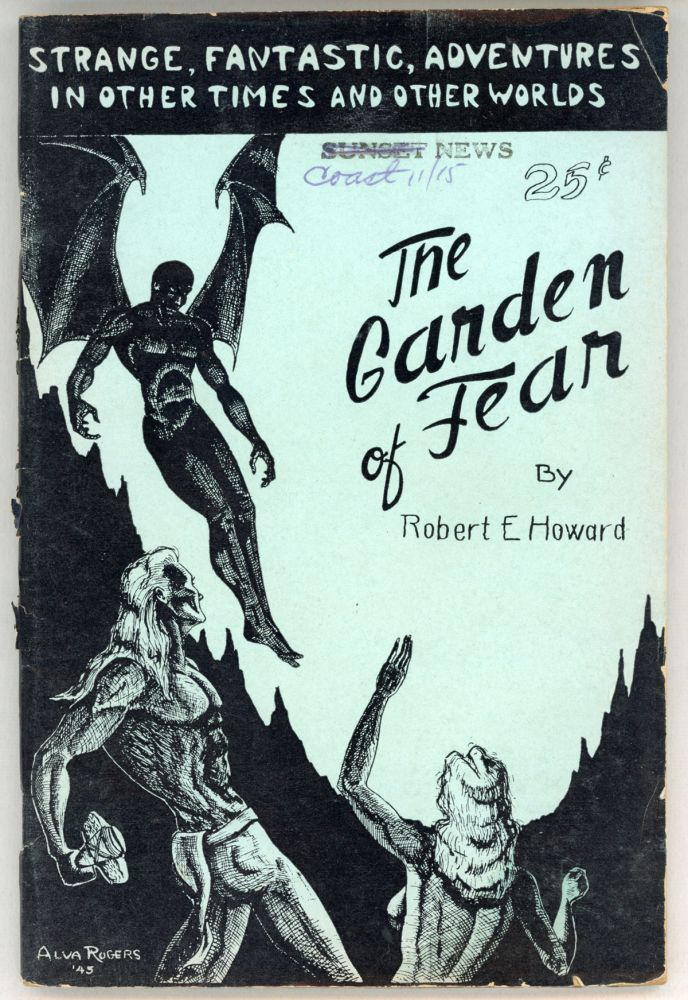 THE GARDEN OF FEAR BY ROBERT E. HOWARD AND OTHER STORIES OF THE BIZARRE AND FANTASTIC. William L. Crawford, Robert E. Howard.
