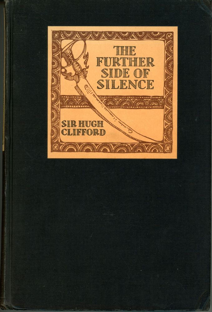 THE FURTHER SIDE OF SILENCE. Sir Hugh Clifford, Charles.