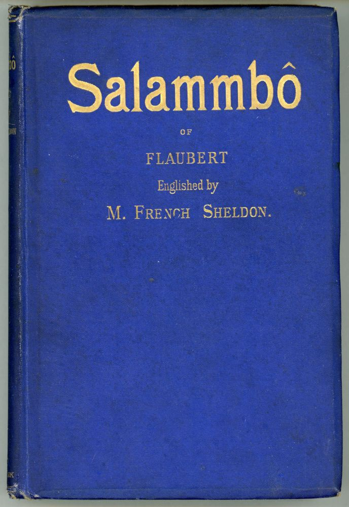 SALAMMBÔ ... Englished by M. French Sheldon. Translation Authorized by the Heirs of Gustave Flaubert. Gustave Flaubert.