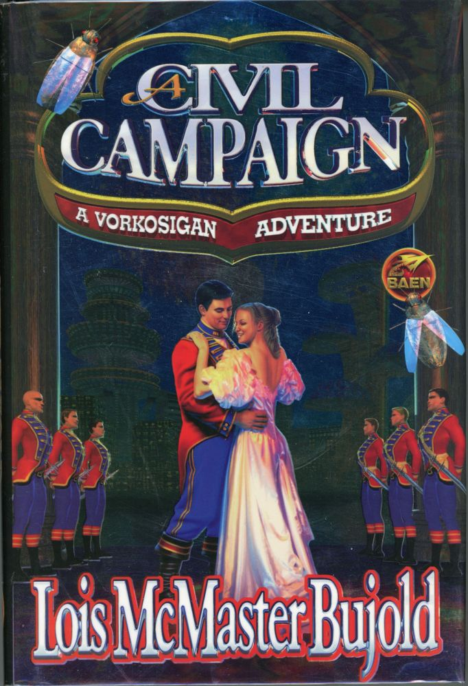 A CIVIL CAMPAIGN: A COMEDY OF BIOLOGY AND MANNERS. Lois McMaster Bujold.