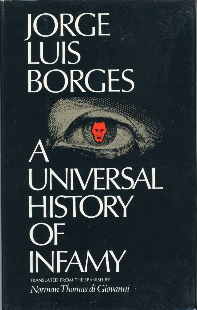 A UNIVERSAL HISTORY OF INFAMY. Translated by Norman Thomas di Giovanni. Jorge Luis Borges.