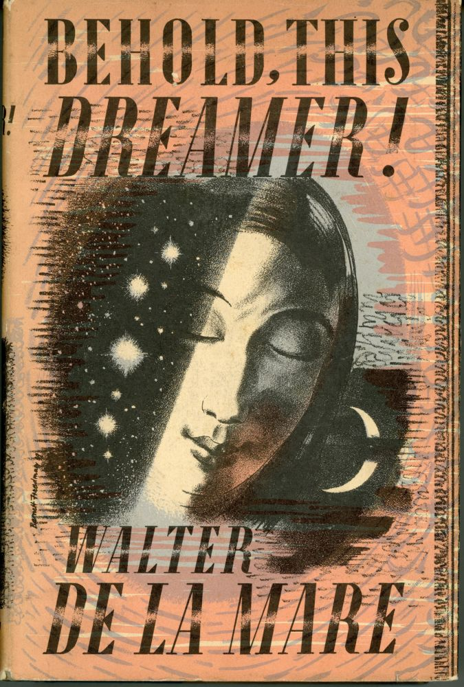 BEHOLD, THIS DREAMER! OF REVERIE, NIGHT, SLEEP, DREAM, LOVE-DREAMS, NIGHTMARE, DEATH, THE UNCONSCIOUS, THE IMAGINATION, DIVINATION, THE ARTIST, AND KINDRED SUBJECTS. Walter De la Mare.