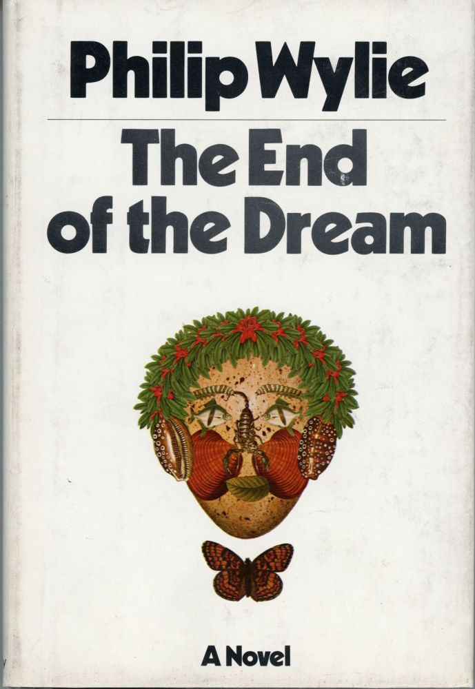 THE END OF THE DREAM. Philip Wylie.