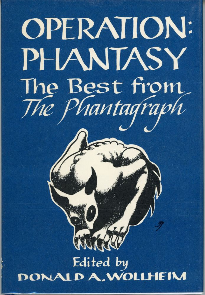 OPERATION: PHANTASY: THE BEST FROM THE PHANTAGRAPH. Donald A. Wollheim.