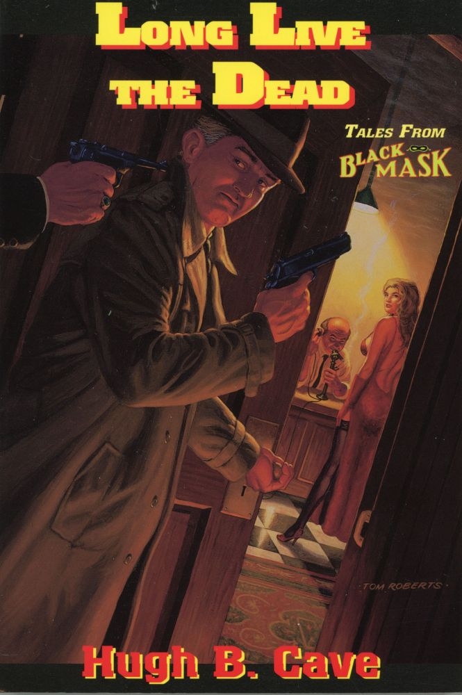 LONG LIVE THE DEAD: TALES FROM BLACK MASK ... With an Introduction and Interview with the Author by Keith Alan Deutsch. Hugh B. Cave.