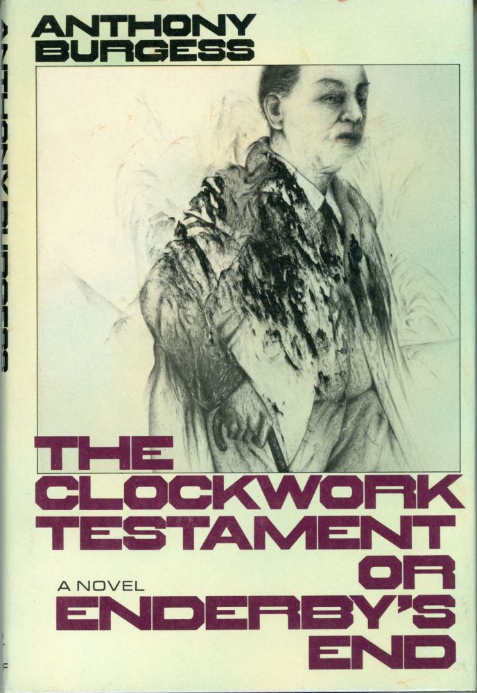 THE CLOCKWORK TESTAMENT OR: ENDERBY'S END. Anthony Burgess, John Anthony Burgess Wilson.