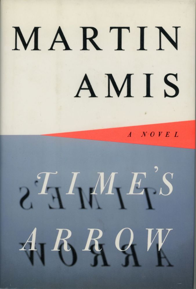 TIME'S ARROW OR THE NATURE OF THE OFFENSE. Martin Amis.