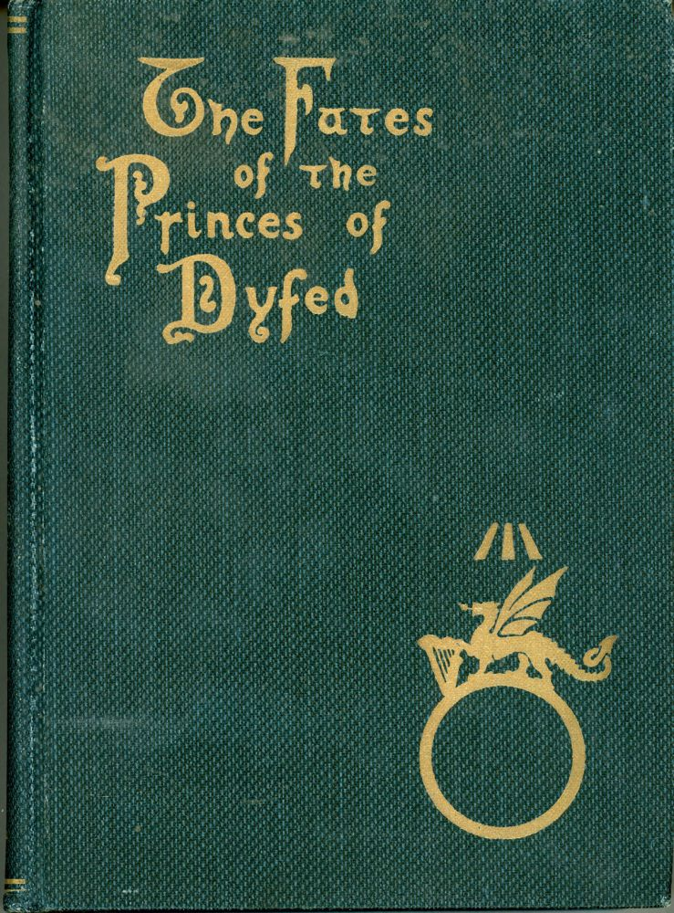 "THE FATES OF THE PRINCES OF DYFED. By Cenydd Morus [pseudonym]. Kenneth Morris, ""Cenydd Morus."""