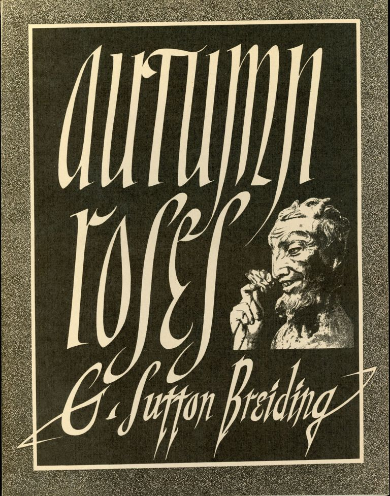 AUTUMN ROSES: SELECTED POEMS OF G. SUTTON BREIDING ... Introduction by Donald Sidney-Fryer. G. Sutton Breiding.