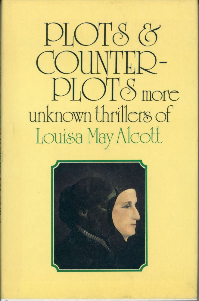 PLOTS AND COUNTERPLOTS: MORE UNKNOWN THRILLERS OF LOUISA MAY ALCOTT. Edited and with an Introduction by Madeleine Stern. Louisa Alcott.