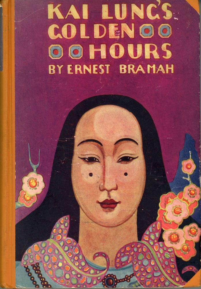 KAI LUNG'S GOLDEN HOURS ... With a Preface by Hilaire Belloc. Ernest Bramah, Ernest Bramah Smith.