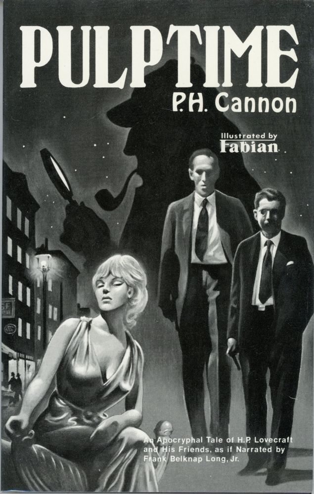 PULPTIME: BEING A SINGULAR ADVENTURE OF SHERLOCK HOLMES, H. P. LOVECRAFT, AND THE KALEM CLUB, AS IF NARRATED BY FRANK BELKNAP LONG, JR. Cannon, H.