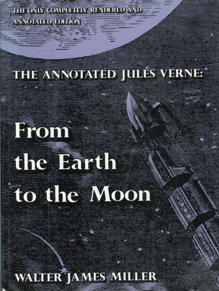 THE ANNOTATED JULES VERNE. FROM THE EARTH TO THE MOON DIRECT IN NINETY-SEVEN HOURS AND TWENTY MINUTES. Jules Verne.