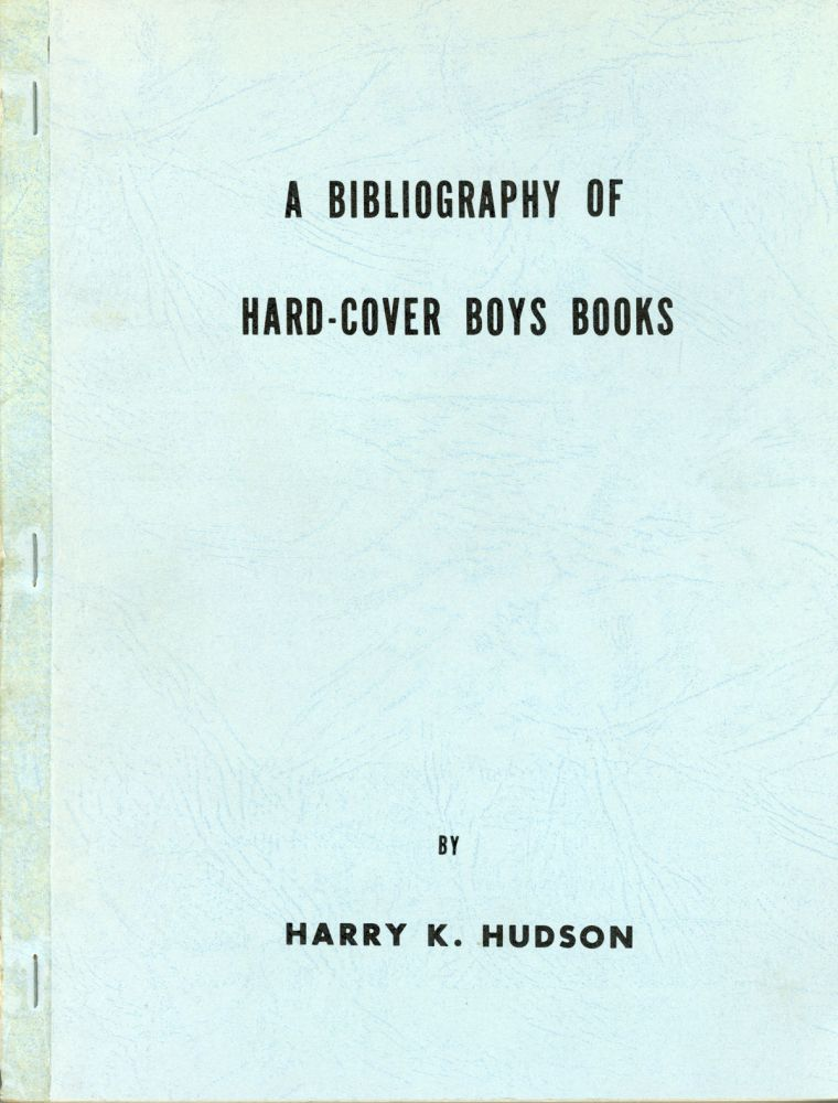 A BIBLIOGRAPHY OF HARD-COVER BOYS BOOKS. Harry K. Hudson.