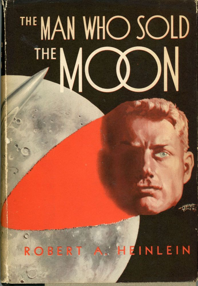 THE MAN WHO SOLD THE MOON. Robert A. Heinlein.