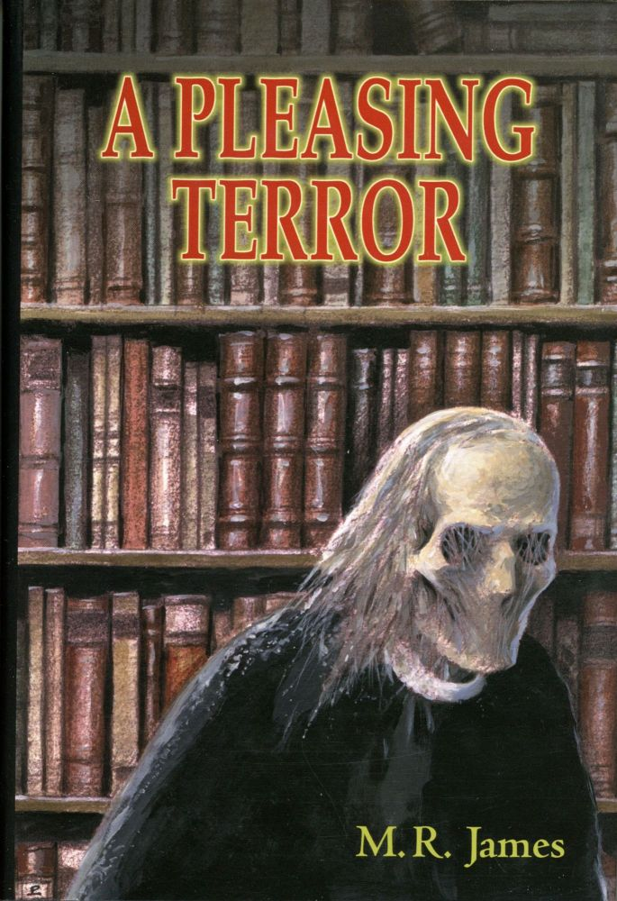 A PLEASING TERROR: THE COMPLETE SUPERNATURAL WRITINGS. General Editors: Christopher Roden and Barbara Roden. James.