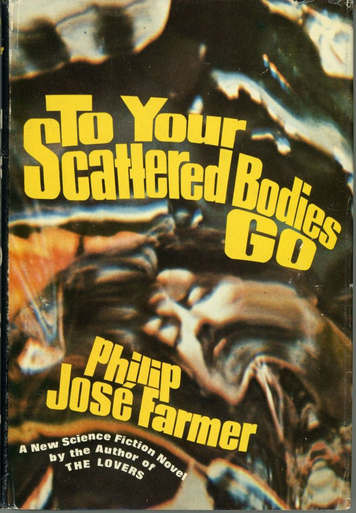 TO YOUR SCATTERED BODIES GO. Philip Jose Farmer.